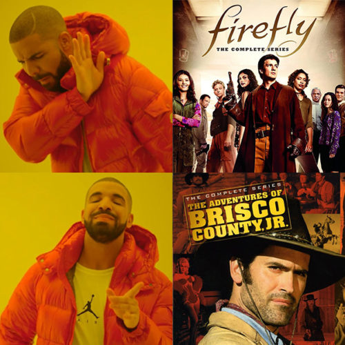 """Drake meme with Firefly in the """"no"""" position and Brisco County Jr. in the """"yes"""" position"""